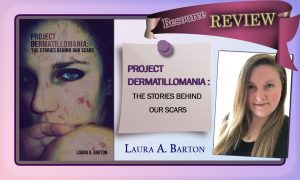 """Resource Review: """"Project Dermatillomania: The Stories Behind Our Scars"""""""