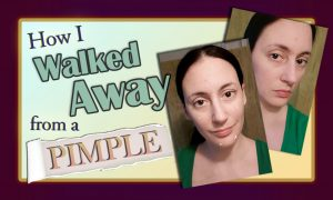 How I Walked Away From a Pimple